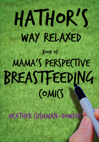 Hathor's Way Relaxed book of Mama's perspective Breastfeeding comics